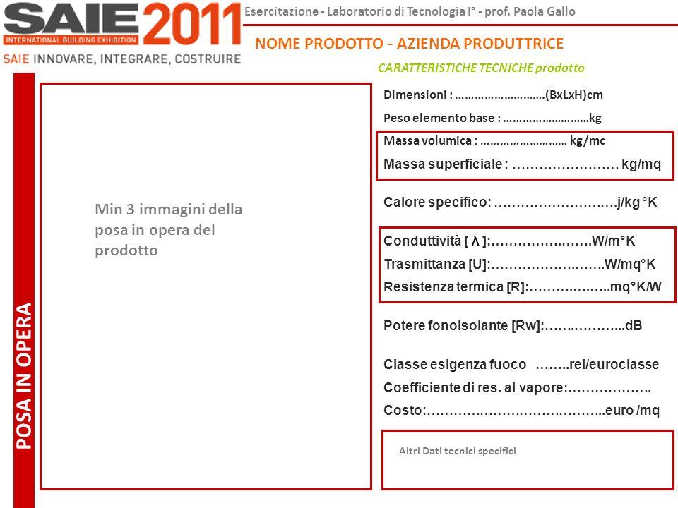 Esercitazione - Laboratorio di Tecnologia I° - prof. Paola Gallo CARATTERISTICHE TECNICHE prodotto Min 3 immagini della posa in opera del prodotto POS