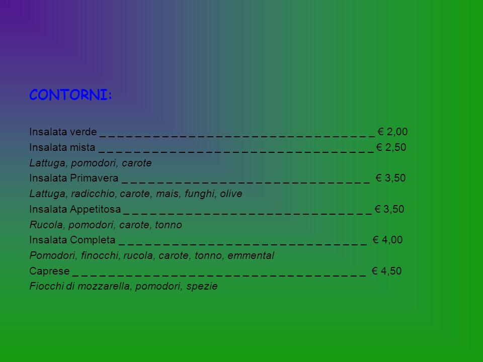 PRIMI PIATTI: Spaghetti aglio olio e peperoncino _ _ _ _ _ _ _ _ _ _ _ _ _ _ _ _ _ _ 3,50 Spaghetti alla carbonara _ _ _ _ _ _ _ _ _ _ _ _ _ _ _ _ _ _