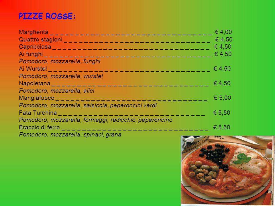 PIZZE BIANCHE: Rosmarino _ _ _ _ _ _ _ _ _ _ _ _ _ _ _ _ _ _ _ _ _ _ _ _ _ _ _ _ _ _ _ _ 3,00 Cipollata _ _ _ _ _ _ _ _ _ _ _ _ _ _ _ _ _ _ _ _ _ _ _