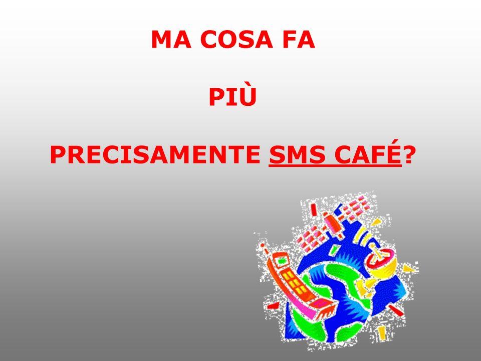 Unidea moderna per tenere il cliente sempre informato sulle nostre iniziative è SMS cafè pro un prodotto che può aiutare ad incrementare e fidelizzare