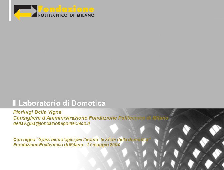 Pierluigi Della Vigna Consigliere dAmministrazione Fondazione Politecnico di Milano dellavigna@fondazionepolitecnico.it Convegno Spazi tecnologici per