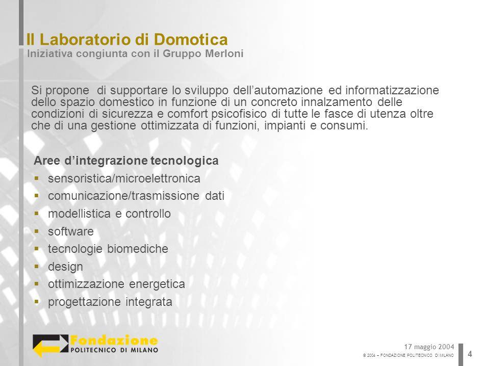 © 2004 – FONDAZIONE POLITECNICO DI MILANO 4 Il Laboratorio di Domotica Iniziativa congiunta con il Gruppo Merloni 17 maggio 2004 Si propone di support