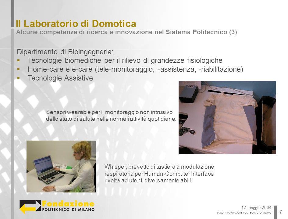 © 2004 – FONDAZIONE POLITECNICO DI MILANO 7 Il Laboratorio di Domotica Alcune competenze di ricerca e innovazione nel Sistema Politecnico (3) 17 maggi