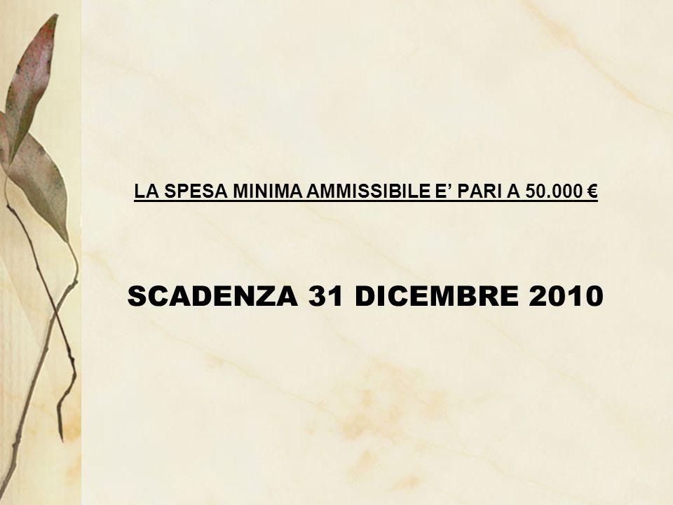 LA SPESA MINIMA AMMISSIBILE E PARI A 50.000 SCADENZA 31 DICEMBRE 2010