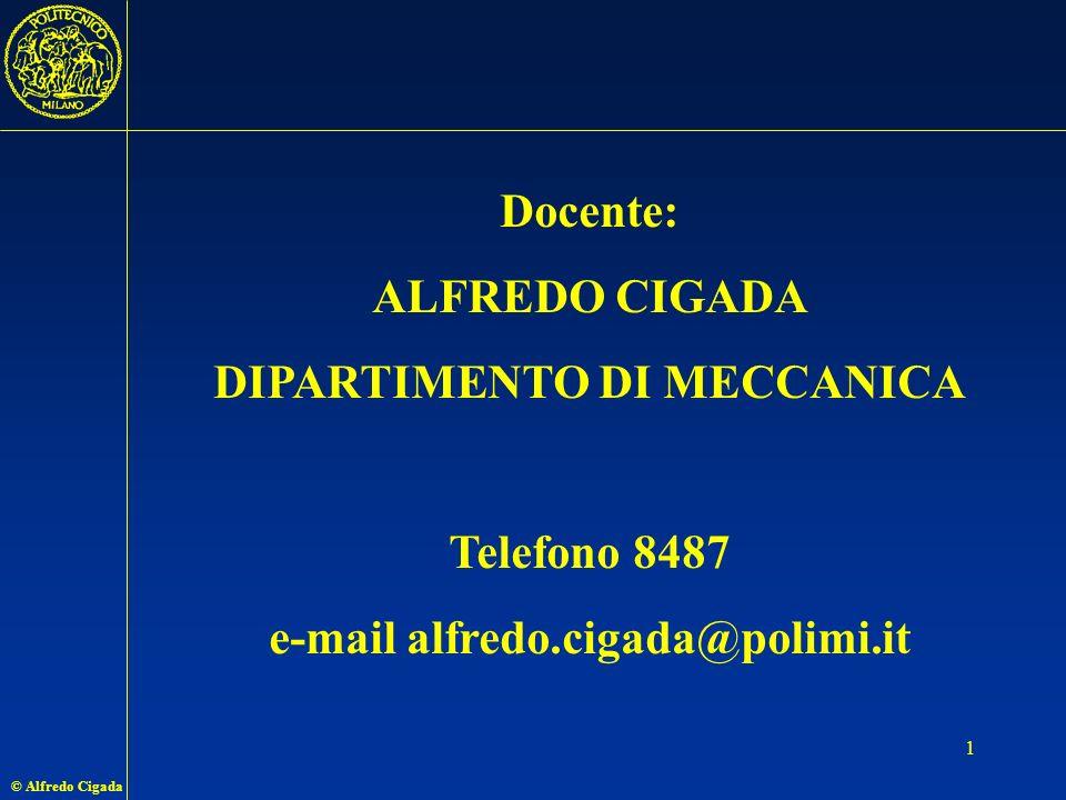 © Alfredo Cigada 1 Docente: ALFREDO CIGADA DIPARTIMENTO DI MECCANICA Telefono 8487 e-mail alfredo.cigada@polimi.it