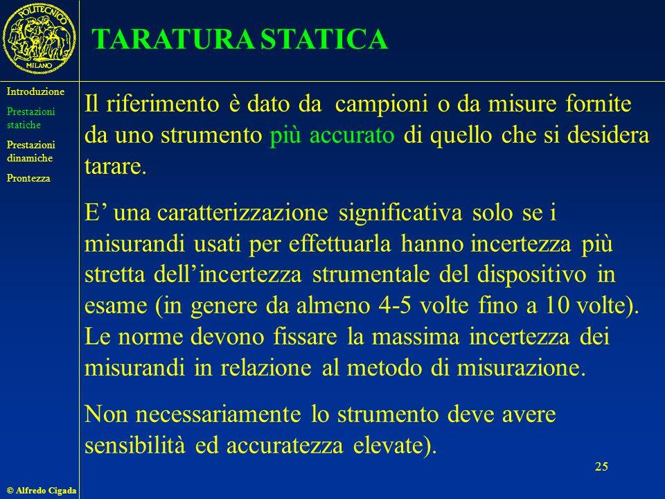 © Alfredo Cigada 25 TARATURA STATICA Il riferimento è dato da campioni o da misure fornite da uno strumento più accurato di quello che si desidera tarare.