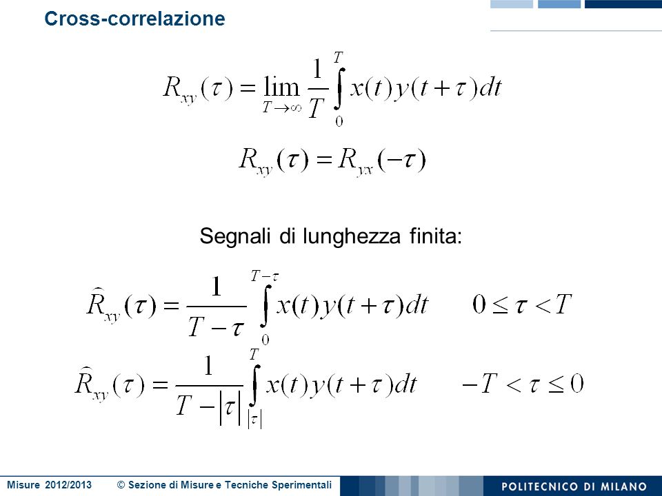 Misure 2012/2013 © Sezione di Misure e Tecniche Sperimentali Cross-correlazione Il picco della cross-correlazione indica il ritardo fra i segnali, cio
