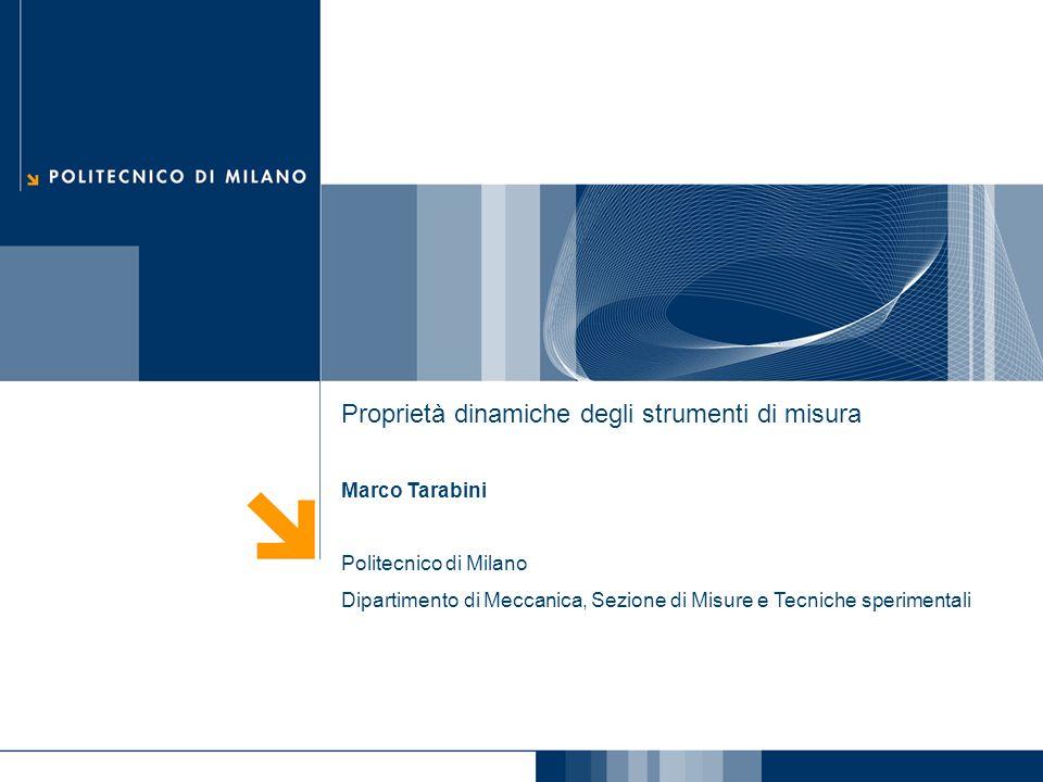 Proprietà dinamiche degli strumenti di misura Marco Tarabini Politecnico di Milano Dipartimento di Meccanica, Sezione di Misure e Tecniche sperimental