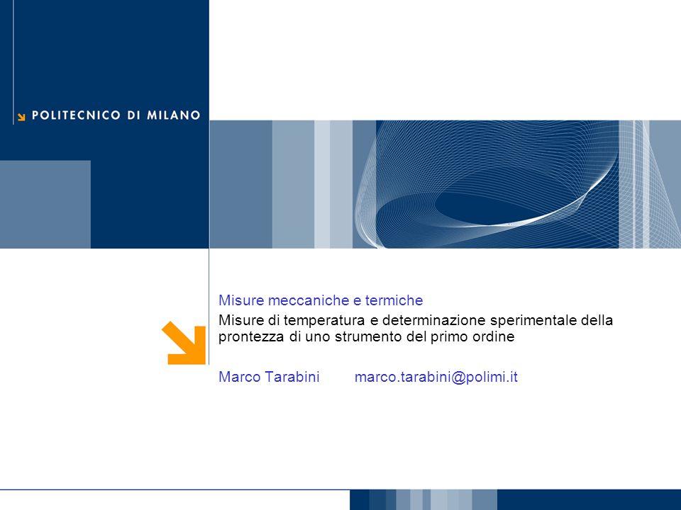 Misure meccaniche e termiche Misure di temperatura e determinazione sperimentale della prontezza di uno strumento del primo ordine Marco Tarabini marc
