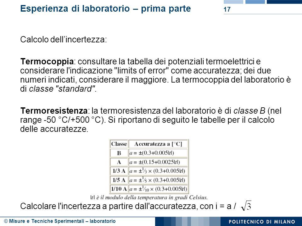 © Misure e Tecniche Sperimentali – laboratorio 17 Esperienza di laboratorio – prima parte Calcolo dellincertezza: Termocoppia: consultare la tabella d
