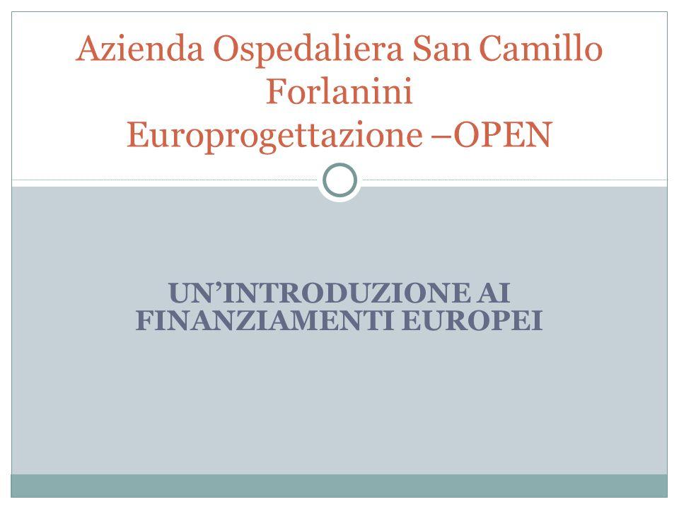 UNINTRODUZIONE AI FINANZIAMENTI EUROPEI Azienda Ospedaliera San Camillo Forlanini Europrogettazione –OPEN