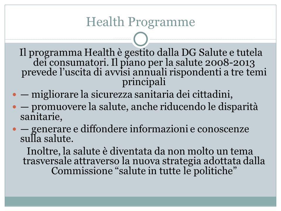 Health Programme Il programma Health è gestito dalla DG Salute e tutela dei consumatori. Il piano per la salute 2008-2013 prevede luscita di avvisi an
