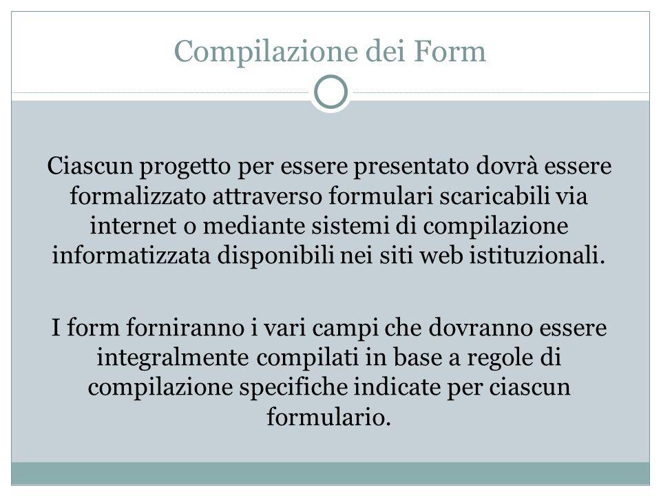 Compilazione dei Form Ciascun progetto per essere presentato dovrà essere formalizzato attraverso formulari scaricabili via internet o mediante sistem