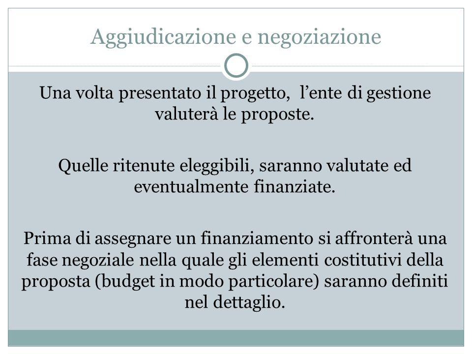 Aggiudicazione e negoziazione Una volta presentato il progetto, lente di gestione valuterà le proposte. Quelle ritenute eleggibili, saranno valutate e