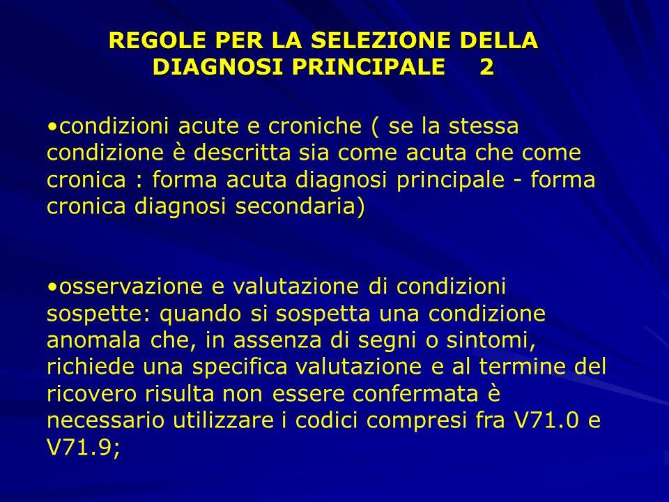 REGOLE PER LA SELEZIONE DELLA DIAGNOSI PRINCIPALE 1 quando nel corso del ricovero non è stata formulata una diagnosi definitiva, possono essere utiliz