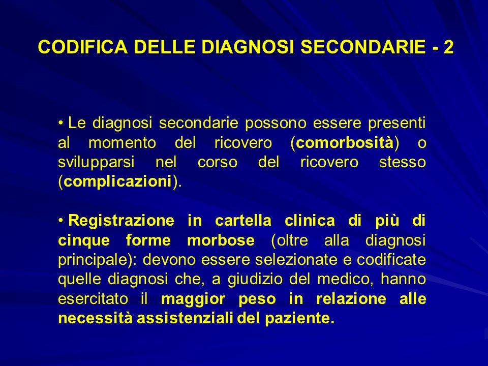 Le diagnosi secondarie possono essere presenti al momento del ricovero (comorbosità) o svilupparsi nel corso del ricovero stesso (complicazioni).