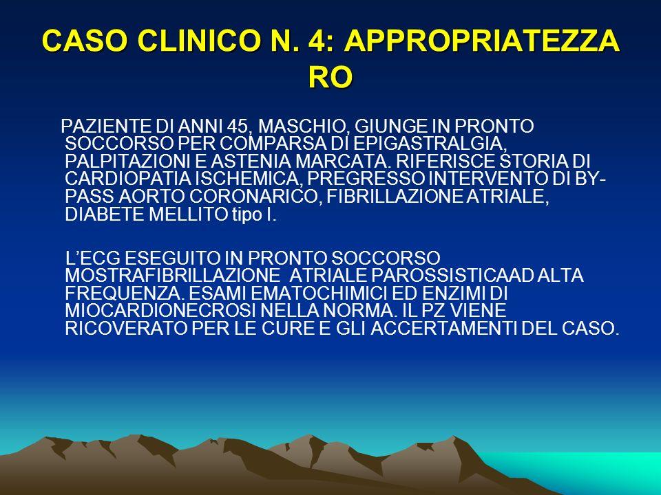 CASO CLINICO N. 4: APPROPRIATEZZA RO PAZIENTE DI ANNI 45, MASCHIO, GIUNGE IN PRONTO SOCCORSO PER COMPARSA DI EPIGASTRALGIA, PALPITAZIONI E ASTENIA MAR