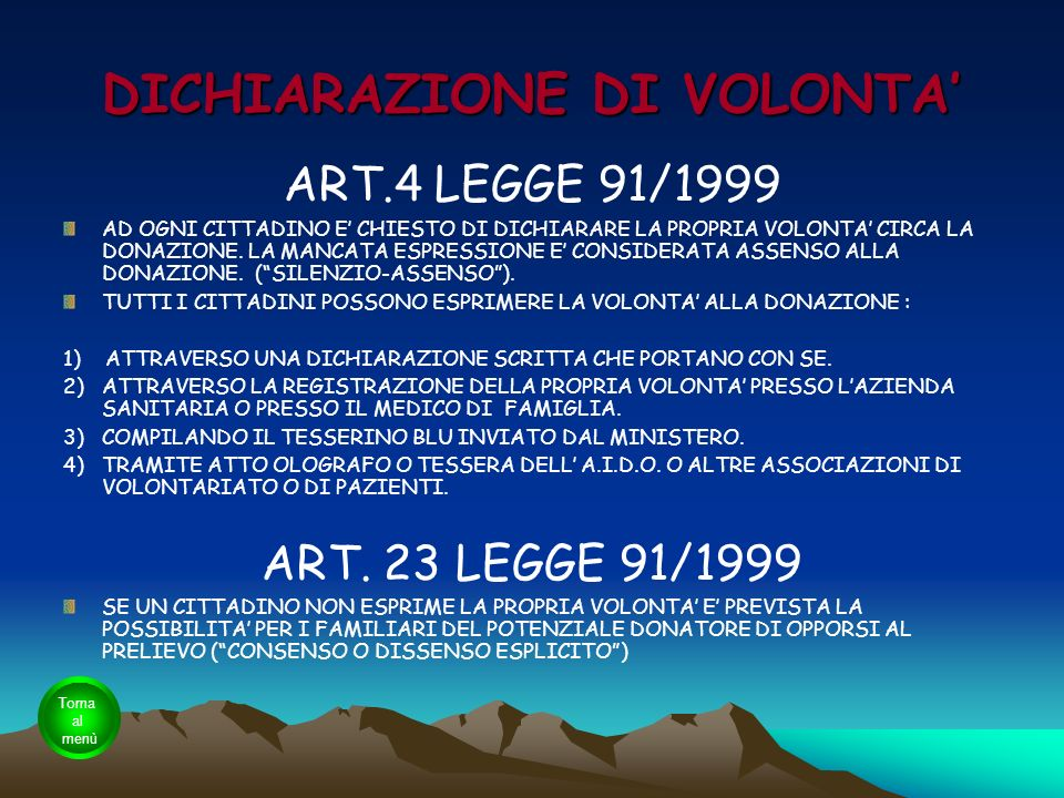 DICHIARAZIONE DI VOLONTA ART.4 LEGGE 91/1999 AD OGNI CITTADINO E CHIESTO DI DICHIARARE LA PROPRIA VOLONTA CIRCA LA DONAZIONE. LA MANCATA ESPRESSIONE E