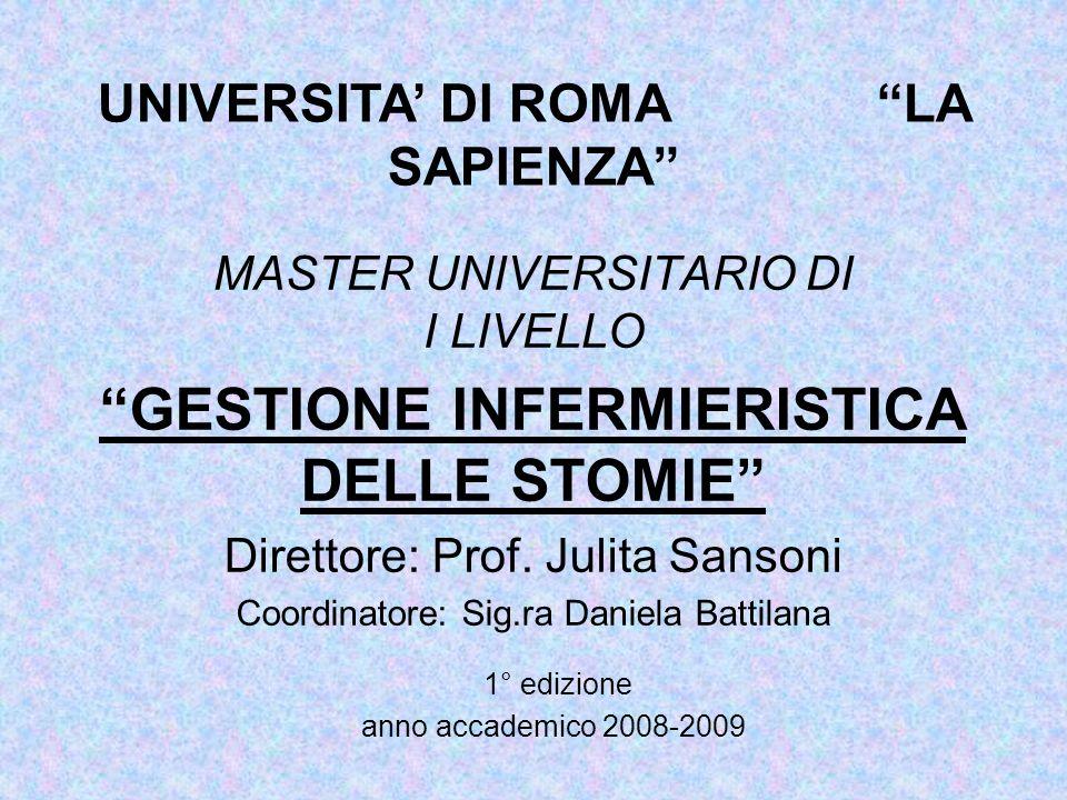 UNIVERSITA DI ROMA LA SAPIENZA Master Universitario di I livello Gestione infermieristica delle Stomie Direttore: Prof.