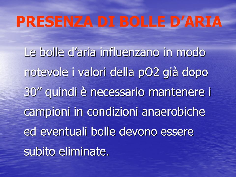 PRESENZA DI BOLLE DARIA Le bolle daria influenzano in modo notevole i valori della pO2 già dopo 30 quindi è necessario mantenere i campioni in condizi