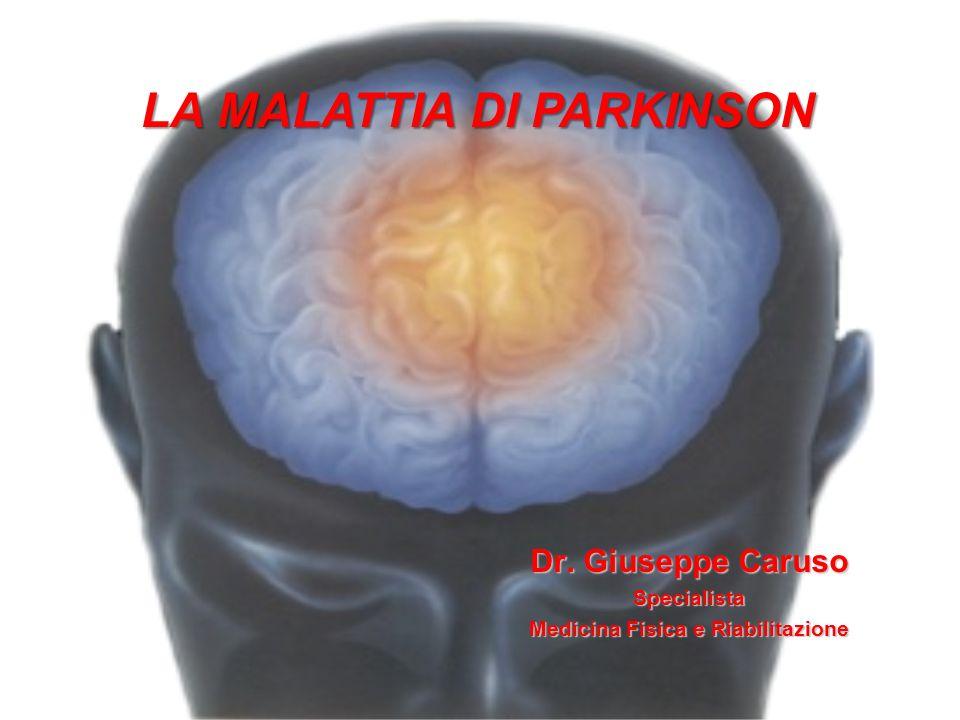 Dr. Giuseppe Caruso Specialista Medicina Fisica e Riabilitazione LA MALATTIA DI PARKINSON