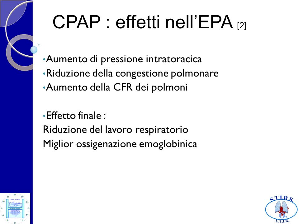 Aumento di pressione intratoracica Riduzione della congestione polmonare Aumento della CFR dei polmoni Effetto finale : Riduzione del lavoro respirato