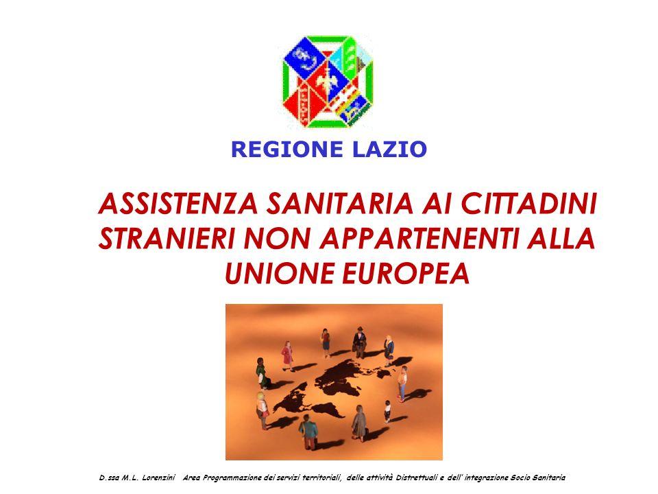 ASSISTENZA SANITARIA AI CITTADINI STRANIERI NON APPARTENENTI ALLA UNIONE EUROPEA D.ssa M.L. Lorenzini Area Programmazione dei servizi territoriali, de