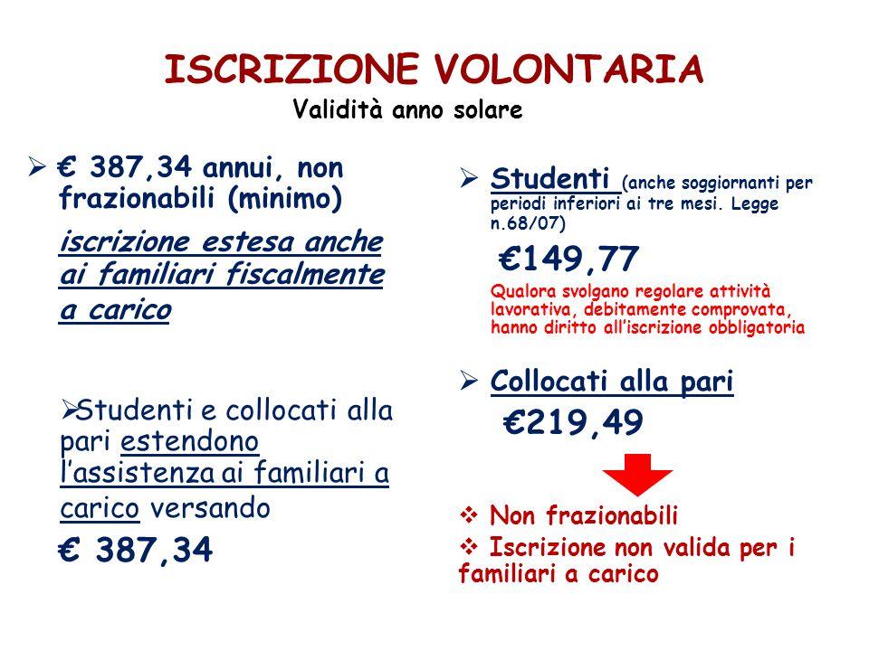 ISCRIZIONE VOLONTARIA 387,34 annui, non frazionabili (minimo) iscrizione estesa anche ai familiari fiscalmente a carico Studenti (anche soggiornanti p