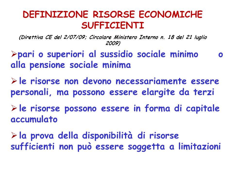 DEFINIZIONE RISORSE ECONOMICHE SUFFICIENTI (Direttiva CE del 2/07/09; Circolare Ministero Interno n. 18 del 21 luglio 2009) pari o superiori al sussid
