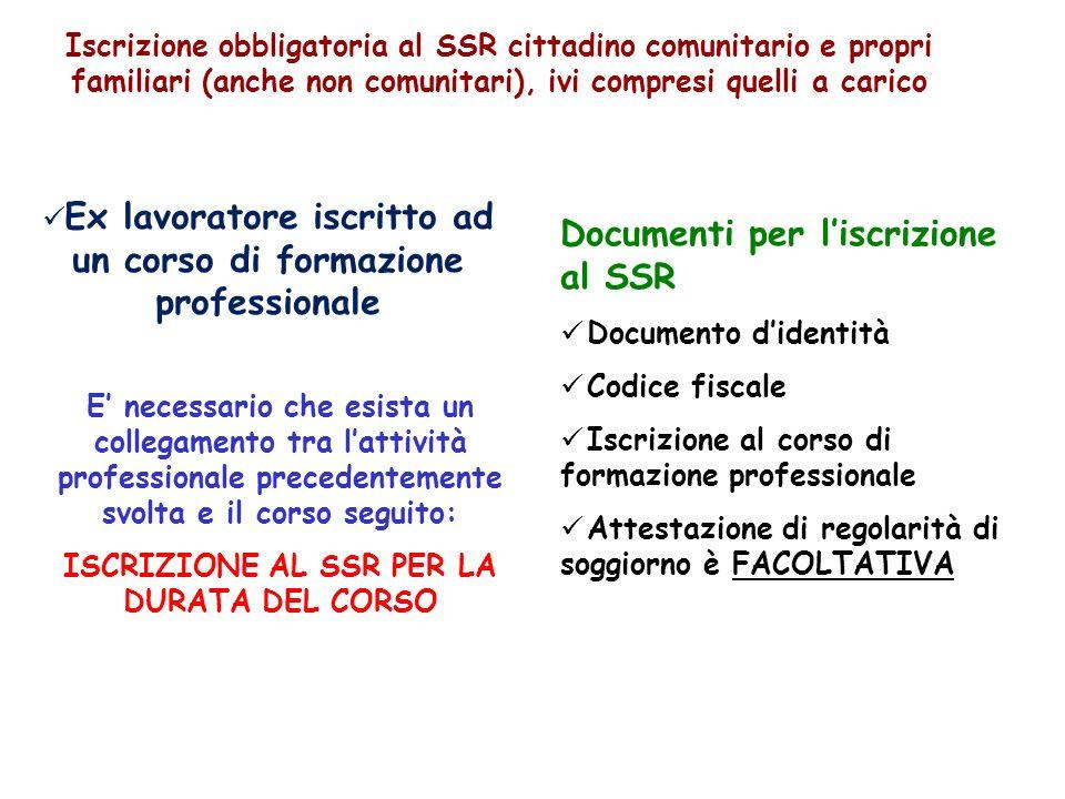 Ex lavoratore iscritto ad un corso di formazione professionale Documenti per liscrizione al SSR Documento didentità Codice fiscale Iscrizione al corso