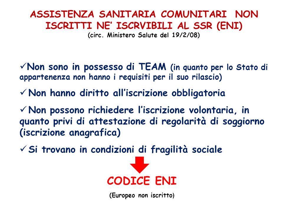 ASSISTENZA SANITARIA COMUNITARI NON ISCRITTI NE ISCRVIBILI AL SSR (ENI) (circ. Ministero Salute del 19/2/08) Non sono in possesso di TEAM (in quanto p