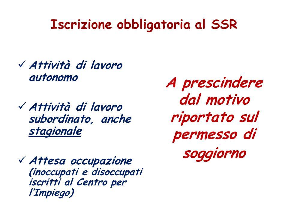 Iscrizione obbligatoria al SSR Attività di lavoro autonomo Attività di lavoro subordinato, anche stagionale Attesa occupazione (inoccupati e disoccupa