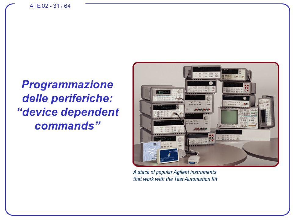 ATE 02 - 31 / 64 Programmazione delle periferiche: device dependent commands