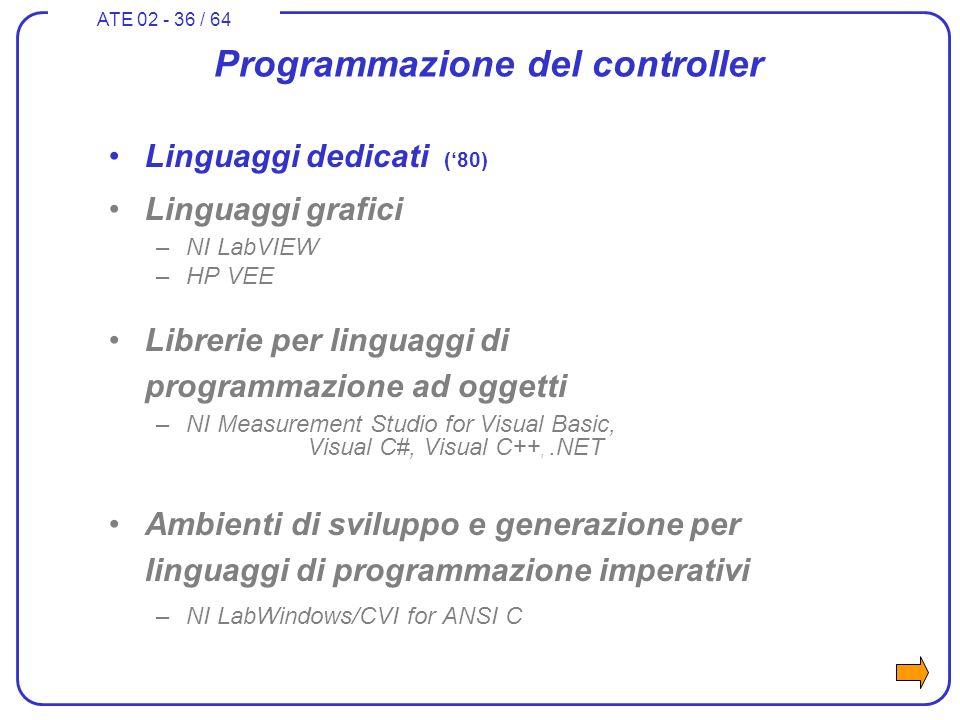 ATE 02 - 36 / 64 Programmazione del controller Linguaggi dedicati (80) Linguaggi grafici –NI LabVIEW –HP VEE Librerie per linguaggi di programmazione