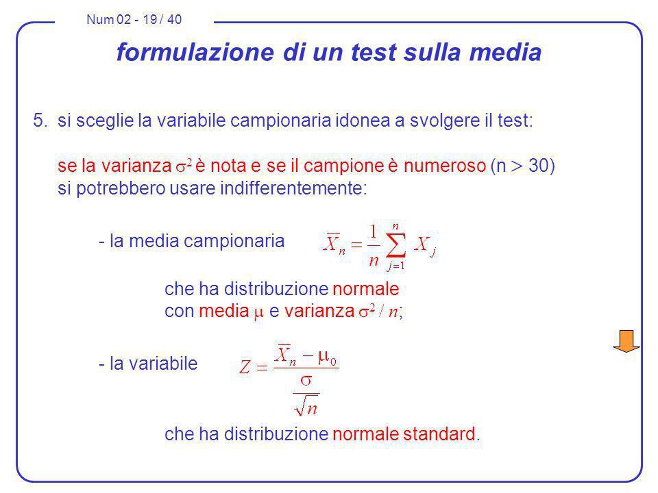 Num 02 - 19 / 40 formulazione di un test sulla media 5.si sceglie la variabile campionaria idonea a svolgere il test: se la varianza 2 è nota e se il