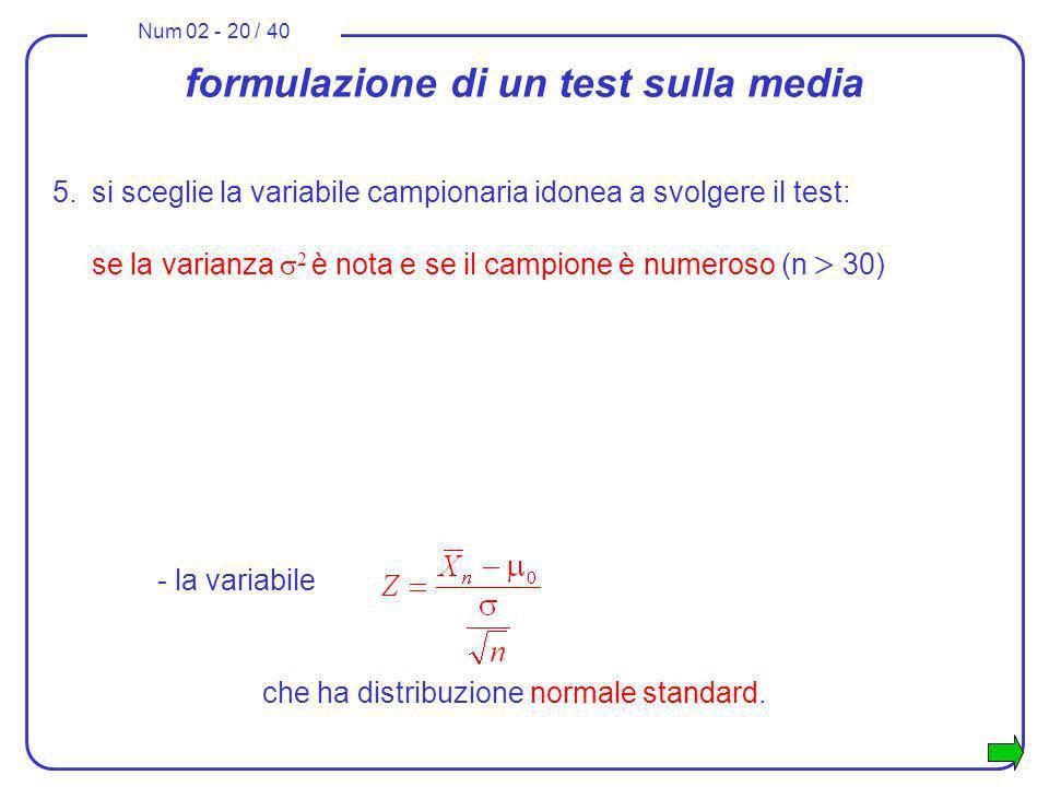 Num 02 - 20 / 40 formulazione di un test sulla media 5.si sceglie la variabile campionaria idonea a svolgere il test: se la varianza 2 è nota e se il