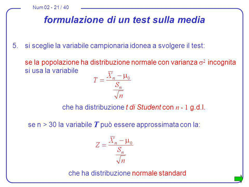 Num 02 - 21 / 40 formulazione di un test sulla media 5.si sceglie la variabile campionaria idonea a svolgere il test: se la popolazione ha distribuzio