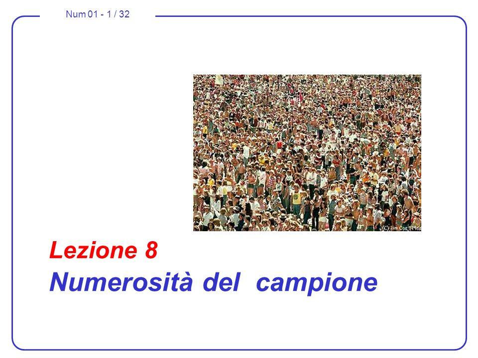 Num 01 - 1 / 32 Lezione 8 Numerosità del campione