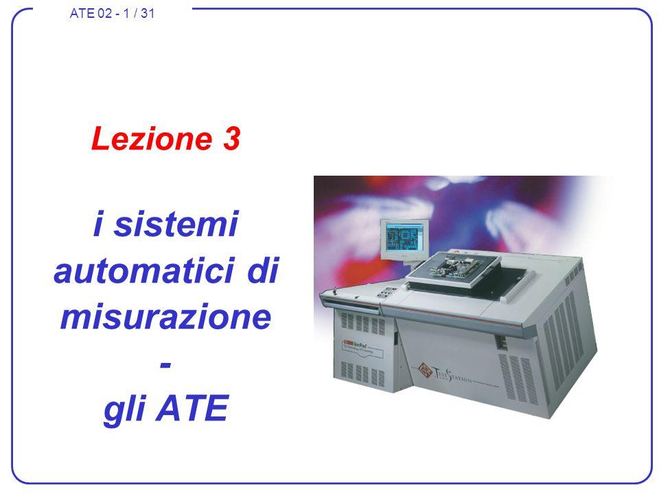 ATE 02 - 1 / 31 Lezione 3 i sistemi automatici di misurazione - gli ATE