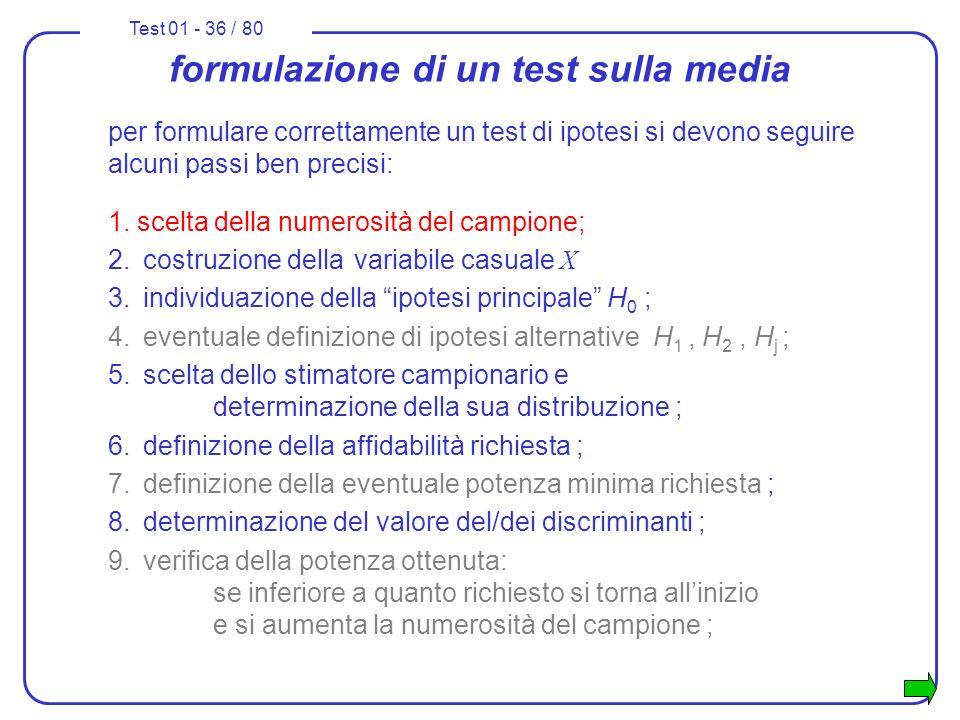 Test 01 - 36 / 80 formulazione di un test sulla media per formulare correttamente un test di ipotesi si devono seguire alcuni passi ben precisi: 1. sc