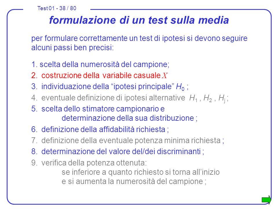 Test 01 - 38 / 80 formulazione di un test sulla media per formulare correttamente un test di ipotesi si devono seguire alcuni passi ben precisi: 1. sc