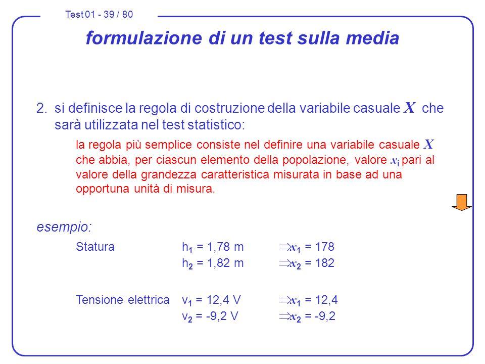 Test 01 - 39 / 80 formulazione di un test sulla media 2.si definisce la regola di costruzione della variabile casuale X che sarà utilizzata nel test s