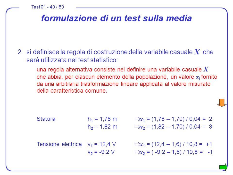 Test 01 - 40 / 80 formulazione di un test sulla media 2.si definisce la regola di costruzione della variabile casuale X che sarà utilizzata nel test s