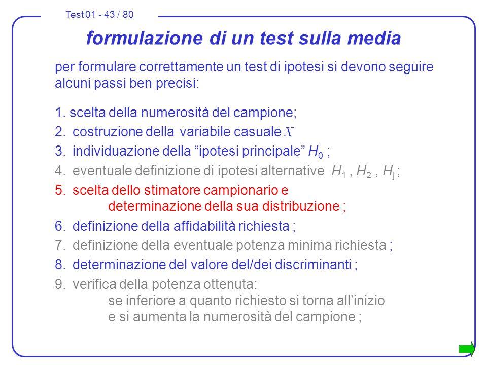 Test 01 - 43 / 80 formulazione di un test sulla media per formulare correttamente un test di ipotesi si devono seguire alcuni passi ben precisi: 1. sc