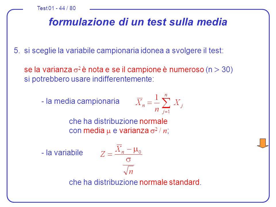 Test 01 - 44 / 80 formulazione di un test sulla media 5.si sceglie la variabile campionaria idonea a svolgere il test: se la varianza 2 è nota e se il
