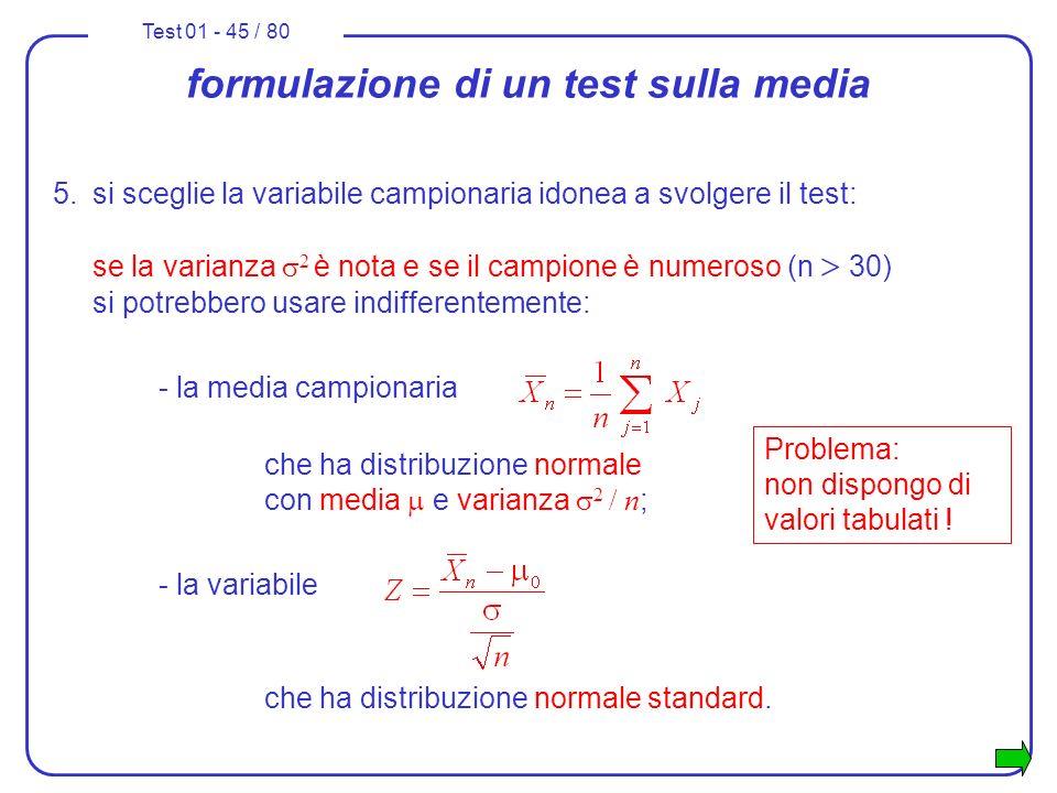Test 01 - 45 / 80 formulazione di un test sulla media 5.si sceglie la variabile campionaria idonea a svolgere il test: se la varianza 2 è nota e se il