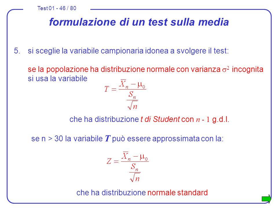 Test 01 - 46 / 80 formulazione di un test sulla media 5.si sceglie la variabile campionaria idonea a svolgere il test: se la popolazione ha distribuzi