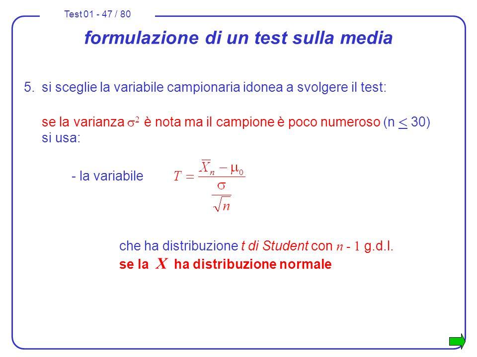 Test 01 - 47 / 80 formulazione di un test sulla media 5.si sceglie la variabile campionaria idonea a svolgere il test: se la varianza 2 è nota ma il c