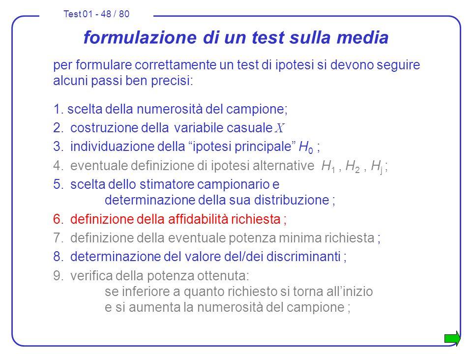 Test 01 - 48 / 80 formulazione di un test sulla media per formulare correttamente un test di ipotesi si devono seguire alcuni passi ben precisi: 1. sc