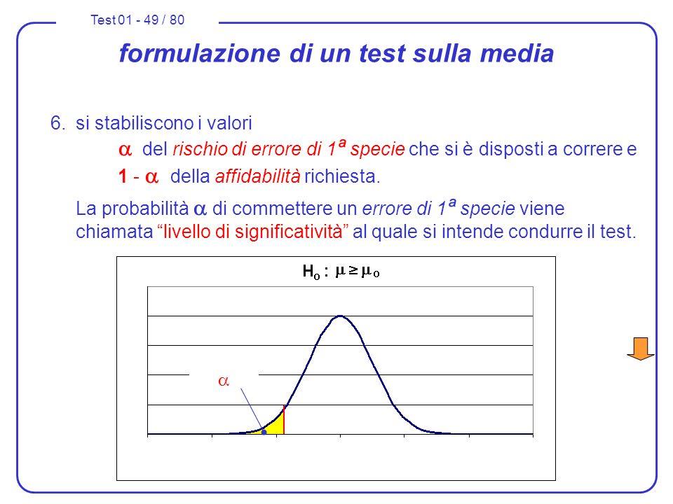 Test 01 - 49 / 80 formulazione di un test sulla media 6.si stabiliscono i valori del rischio di errore di 1 ª specie che si è disposti a correre e 1 -